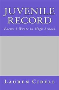 Juvenile Record: Poems I Wrote in High School