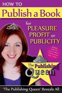 How to Publish a Book for Pleasure, Profit or Publicity: How to Write a Book in Less Than 7 Days
