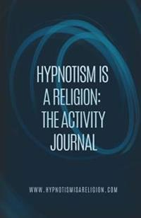 Hypnotism Is a Religion: The Activity Journal