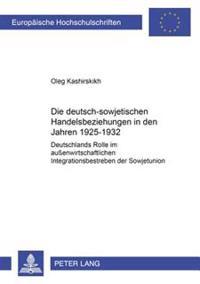 Die Deutsch-Sowjetischen Handelsbeziehungen in Den Jahren 1925-1932: Deutschlands Rolle Im Auenwirtschaftlichen Integrationsbestreben Der Sowjetunion
