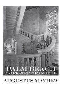 Palm Beach: A Greater Grandeur