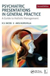 Psychiatric Presentations in General Practice: A Guide to Holistic Management, Second Edition