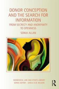 Donor Conception and the Search for Information: From Secrecy and Anonymity to Openness