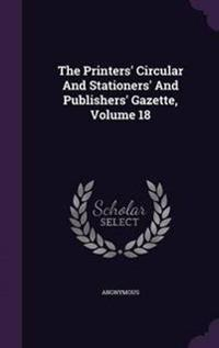 The Printers' Circular and Stationers' and Publishers' Gazette, Volume 18