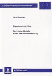 Mens Ex Machina: Technische Modelle in Der Bewusstseinsforschung
