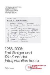 1955-2005: Emil Staiger Und «die Kunst Der Interpretation» Heute