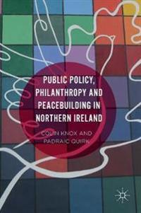 Public Policy, Philanthropy and Peacebuilding in Northern Ireland