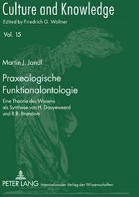 Praxeologische Funktionalontologie: Eine Theorie Des Wissens ALS Synthese Von H. Dooyeweerd Und R.B. Brandom