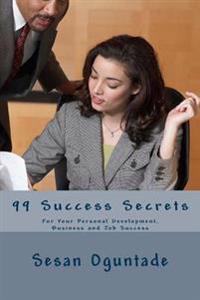 99 Success Secrets: For Your Personal Development, Business and Job Success