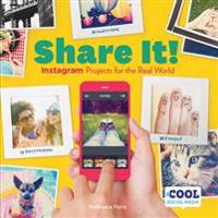 Share It!: Instagram Projects for the Real World