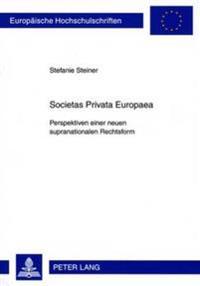 Societas Privata Europaea: Perspektiven Einer Neuen Supranationalen Rechtsform