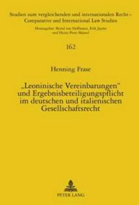 """Leoninische Vereinbarungen Und Ergebnisbeteiligungspflicht Im Deutschen Und Italienischen Gesellschaftsrecht: Zum """"Patto Leonino"""" Des Italienischen Re"""