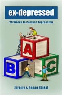 Exdepressed: The ABC's of Combating Depression