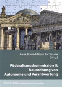 Foederalismuskommission II: Neuordnung Von Autonomie Und Verantwortung