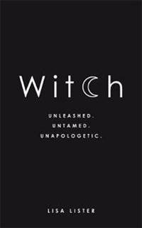 Witch - unleashed. untamed. unapologetic.