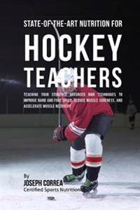 State-Of-The-Art Nutrition for Hockey Teachers: Teaching Your Students Advanced Rmr Techniques to Improve Hand and Foot Speed, Reduce Muscle Soreness,