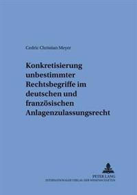 Konkretisierung Unbestimmter Rechtsbegriffe Im Deutschen Und Franzoesischen Anlagenzulassungsrecht