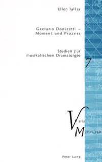 Gaetano Donizetti - Moment Und Prozess: Studien Zur Musikalischen Dramaturgie