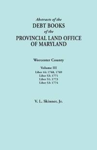 Abstracts of the Debt Books of the Provincial Land Office of Maryland. Worcester County, Volume III. Liber 44