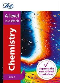 Letts A-Level in a Week - New 2015 Curriculum - A-Level Chemistry Year 2: In a Week