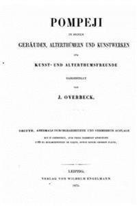Pompeji in Seinen Gebauden, Alterthumern Und Kunstwerken