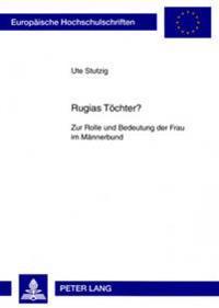 Rugias Toechter?: Zur Rolle Und Bedeutung Der Frau Im Maennerbund