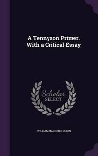A Tennyson Primer. with a Critical Essay