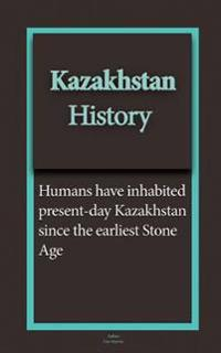 Kazakhstan History: Early Tribal Movements, Population, Ethnic Groups, the Economy, Government