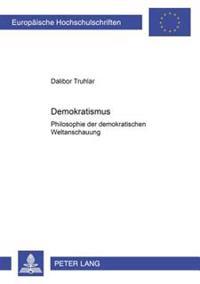 Demokratismus: Philosophie Der Demokratischen Weltanschauung