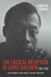 "The Critical Reception of James Baldwin, 1963-2010: ""an Honest Man and a Good Writer"""