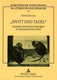 Spott Und Tadel: Lessings Rhetorische Strategien Im Antiquarischen Streit