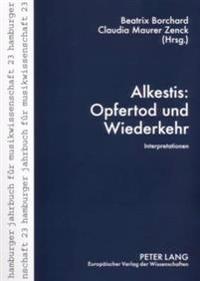 Alkestis: Opfertod Und Wiederkehr: Interpretationen