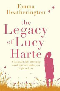 The Legacy of Lucy Harte: A Poignant, Life-Affirming Novel That Will Make You Laugh and Cry [not-Us, Ca]