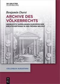 Archive Des Vlkerrechts: Gedruckte Sammlungen Europischer McHtevertrge in Der Frhen Neuzeit