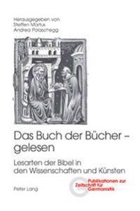 Das Buch Der Buecher - Gelesen: Lesarten Der Bibel in Den Wissenschaften Und Kuensten
