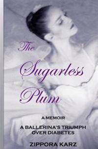 The Sugarless Plum: A Ballerina's Triumph Over Diabetes