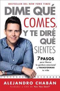 Dime Qué Comes y Te Diré Qué Sientes (Think Skinny, Feel Fit Spanish Edition): 7 Pasos Para Liberar La Gordura Emocional y Transformar Tu Vida