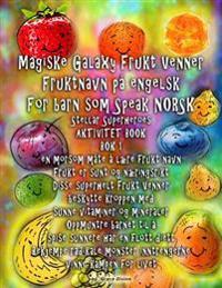 Magiske Galaxy Frukt Venner Fruktnavn på engelsk For barn som Speak NORSK Stellar Superheroes AKTIVITET BOOK BOK 1 en morsom måte å lære frukt navn: M - Grace Divine | Inprintwriters.org