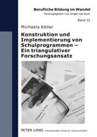 Konstruktion Und Implementierung Von Schulprogrammen - Ein Triangulativer Forschungsansatz