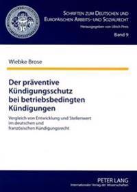 Der Praeventive Kuendigungsschutz Bei Betriebsbedingten Kuendigungen: Vergleich Von Entwicklung Und Stellenwert Im Deutschen Und Franzoesischen Kuendi