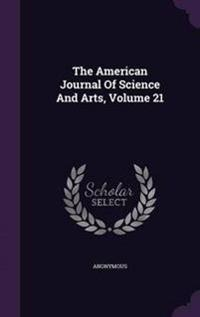 The American Journal of Science and Arts, Volume 21
