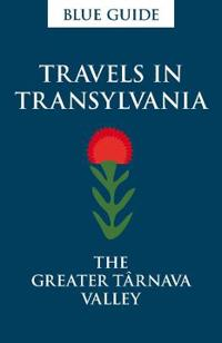 Blue Guide Travels in Transylvania: The Greater Tarnava Valley