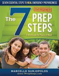 The 7 Prep Steps: Seven Essential Steps to Real Emergency Preparedness