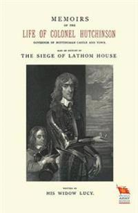 Memoirs of the Life of Colonel Hutchinsonalso an Account of the Siege of Lathom House