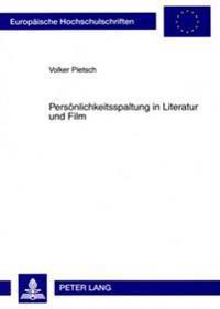 Persoenlichkeitsspaltung in Literatur Und Film: Zur Konstruktion Dissoziierter Identitaeten in Den Werken E. T. A. Hoffmanns Und David Lynchs