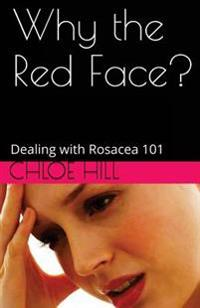 Why the Red Face?: Dealing with Rosacea 101