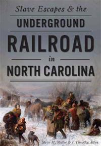 Slave Escapes & the Underground Railroad in North Carolina