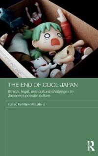 The End of Cool Japan: Ethical, Legal, and Cultural Challenges to Japanese Popular Culture