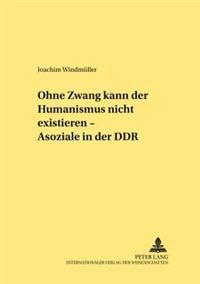 Ohne Zwang Kann Der Humanismus Nicht Existieren... - Asoziale in Der Ddr