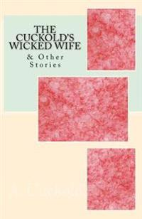 The Cuckold's Wicked Wife: & Other Stories
